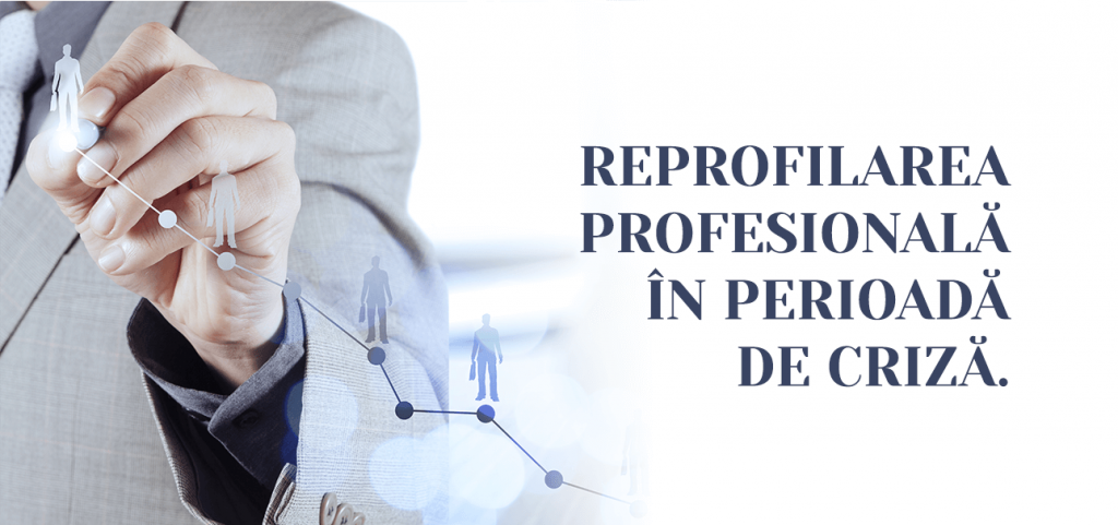Reprofilarea profesionala in perioada de criza