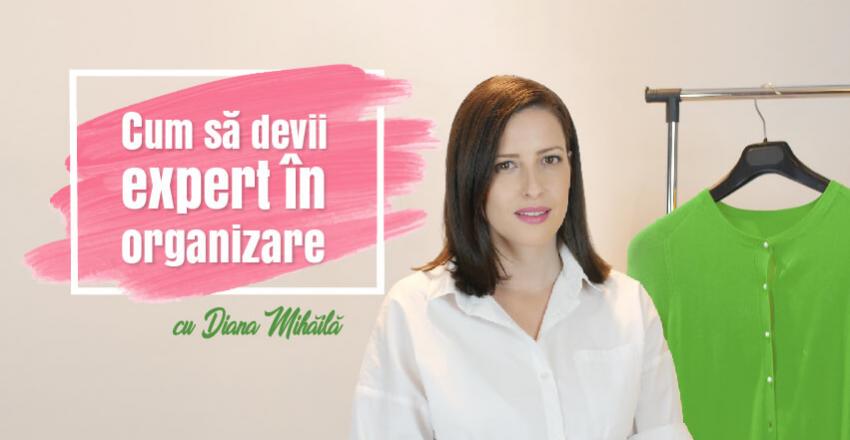 CUM SA devii expert in organizare cu Diana Mihaila